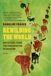 Rewilding the World:Dispatches from the Conservation Revolution