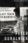 Last Train to Memphis:The Rise of Elvis Presley