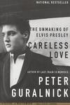 Careless Love:The Unmaking of Elvis Presley