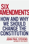 Six Amendments:How and Why We Should Change the Constitution
