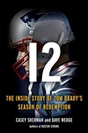 12: The Inside Story of Tom Brady's Season of Redemption