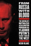 From Russia With Blood: The Kremlin's Ruthless Assassination Program and Vladamir Putin's Secret War on the West