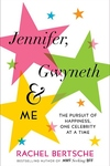 Jennifer, Gwyneth and Me:The Pursuit of Happiness, One Celebrity at a Time