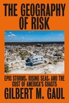The Geography of Risk: Epic Storms, Rising Seas, and the Cost of America's Coasts
