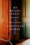 My Bright Abyss:Meditation of a Modern Believer