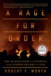 A Rage for Order: The Middle East in Turmoil, from Tahrir Square to ISIS