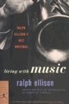 Living with Music:Ralph Ellison's Jazz Writings