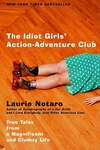 The Idiot Girls' Action-Adventure Club:True Tales from a Magnificent and Clumsy Life