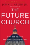 The Future Church:How Ten Trends Are Revolutionizing the Catholic Church
