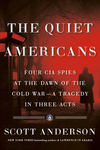 Quiet Americans: Four CIA Spies at the Dawn of the Cold War--A Tragedy in Three Acts