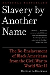 Slavery by Another Name:The Re-Enslavement of Black Americans from the Civil War to World War II
