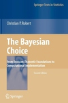 The Bayesian Choice:From Decision-Theoretic Foundations to Computational Implementation