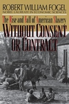 Without Consent or Contract:The Rise and Fall of American Slavery