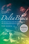 Delta Blues:The Life and Times of the Mississippi Masters Who Revolutionized American Music