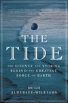 Tide : The Science and Stories Behind the Greatest Force on Earth
