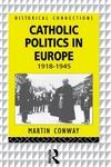 Catholic Politics in Europe, 1918-1945