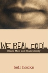 We Real Cool:Black Men and Masculinity