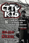 City Kid:A Writer's Memoir of Ghetto Life and Post-Soul Success