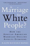 Is Marriage for White People?:How the African American Marriage Decline Affects Everyone