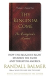 Thy Kingdom Come: How the Religious Right Distorts Faith and Threatens America; An Evangelical's Lam
