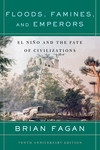 Floods, Famines, and Emperors:El Nino and the Fate of Civilizations