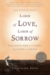 Labor of Love, Labor of Sorrow:Black Women , Work, and the Family, from Slavery to the Present