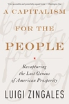 A Capitalism for the People:Recapturing the Lost Genius of American Prosperity