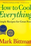 How to Cook Everything:Simple Recipes for Great Food