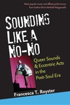 Sounding Like a No-No:Queer Sounds and Eccentric Acts in the Post-Soul Era