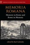 Memoria Romana:Memory in Rome and Rome in Memory