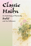 Classic Haiku:An Anthology of Poems by Basho and His Followers