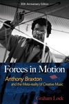 Forces in Motion: Anthony Braxton and the Meta-Reality of Creative Music: Interviews and Tour Notes,