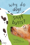 Why Do Dogs Sniff Butts?: Curious Questions About Your Favorite Pets