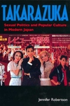 Takarazuka - Sexual Politics and Popular Culture in Modern Japan