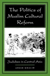 The Politics of Muslim Cultural Reform:Jadidism in Central Asia