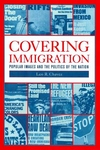 Covering Immigration:Popular Images and the Politics of the Nation