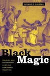 Black Magic:Religion and the African American Conjuring Tradition