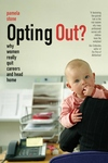 Opting Out?:Why Women Really Quit Careers and Head Home