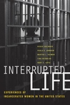 Interrupted Life:Experiences of Incarcerated Women in the United States