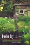 Dacha Idylls:Living Organically in Russia's Countryside