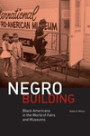 Negro Building:Black Americans in the World of Fairs and Museums