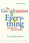 The Googlization of Everything:(And Why We Should Worry)
