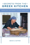 Secrets from the Greek Kitchen : Cooking, Skill, and Everyday Life on an Aegean Island