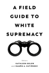 A Field Guide to White Supremacy