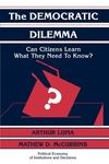 The Democratic Dilemma:Can Citizens Learn What They Need to Know?
