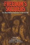 Freedom's Soldiers:The Black Military Experience in the Civil War