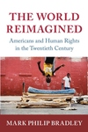 World Reimagined : Americans and Human Rights in the Twentieth Century