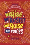 We Rise, We Resist, We Raise Our Voices