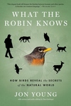 What the Robin Knows:How Birds Reveal the Secrets of the Natural World