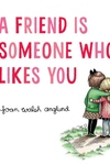 A Friend Is Someone Who Likes You (Special Gift Edition)
